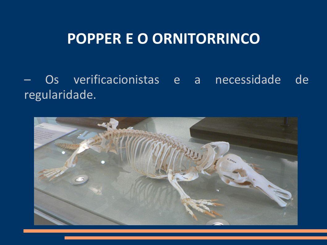 POPPER E O ORNITORRINCO – Os verificacionistas e a necessidade de regularidade.