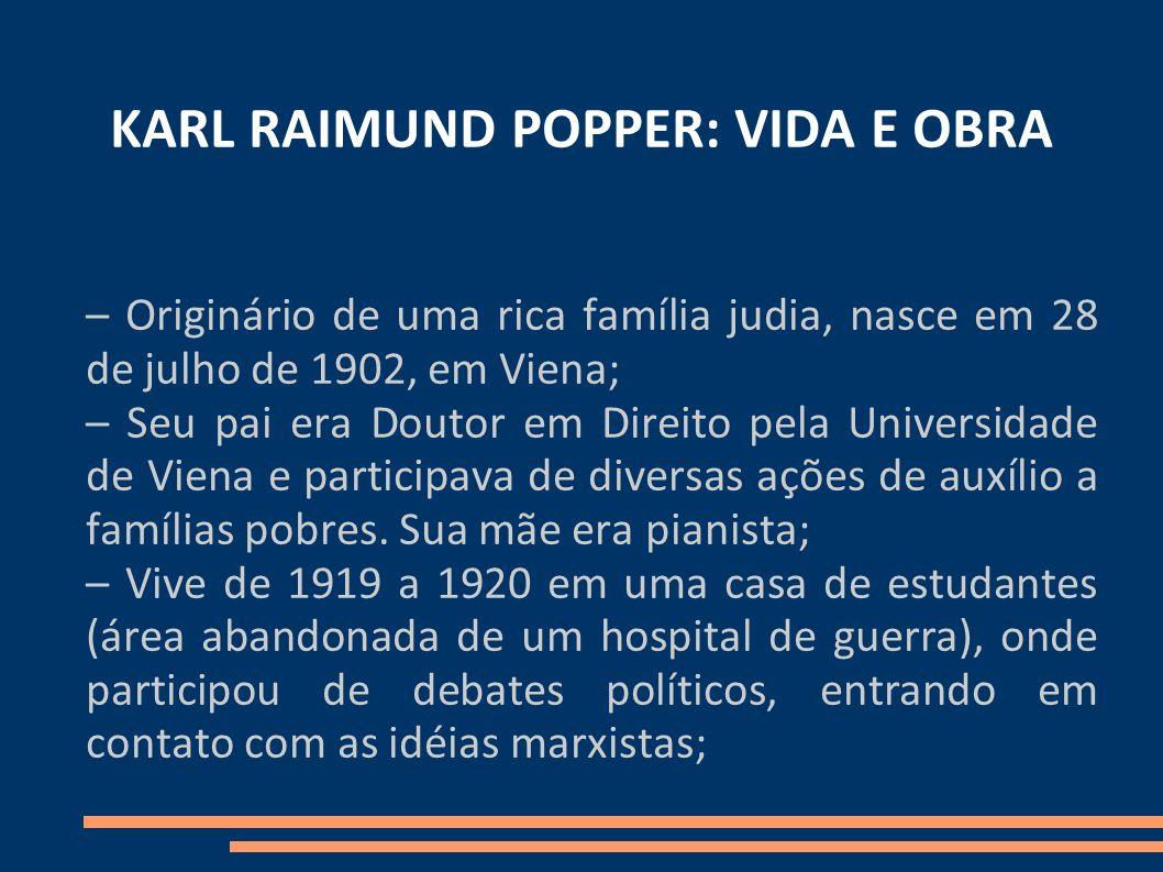 KARL RAIMUND POPPER: VIDA E OBRA – Originário de uma rica família judia, nasce em 28 de julho de 1902, em Viena; – Seu pai era Doutor em Direito pela