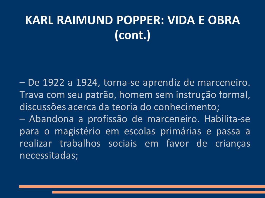 KARL RAIMUND POPPER: VIDA E OBRA (cont.) – De 1922 a 1924, torna-se aprendiz de marceneiro. Trava com seu patrão, homem sem instrução formal, discussõ