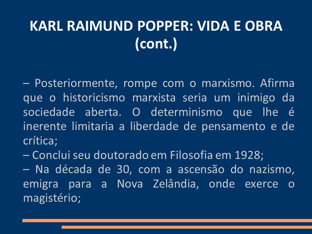 KARL RAIMUND POPPER: VIDA E OBRA (cont.) – Posteriormente, rompe com o marxismo. Afirma que o historicismo marxista seria um inimigo da sociedade aber