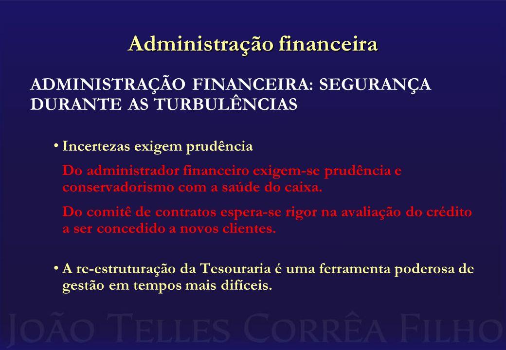 Administração financeira ADMINISTRAÇÃO FINANCEIRA: SEGURANÇA DURANTE AS TURBULÊNCIAS Incertezas exigem prudência Do administrador financeiro exigem-se