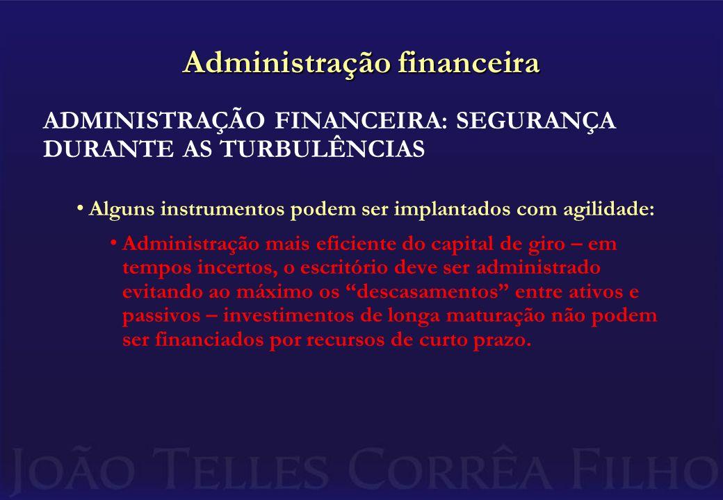 Administração financeira ADMINISTRAÇÃO FINANCEIRA: SEGURANÇA DURANTE AS TURBULÊNCIAS Alguns instrumentos podem ser implantados com agilidade: Administ