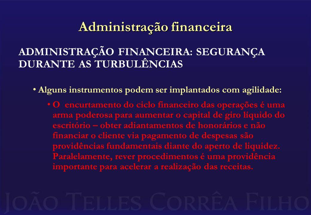 Administração financeira ADMINISTRAÇÃO FINANCEIRA: SEGURANÇA DURANTE AS TURBULÊNCIAS Alguns instrumentos podem ser implantados com agilidade: O encurt