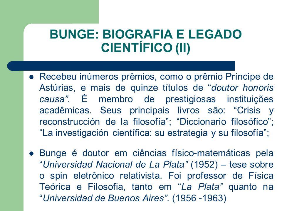BUNGE: BIOGRAFIA E LEGADO CIENTÍFICO (II) Recebeu inúmeros prêmios, como o prêmio Príncipe de Astúrias, e mais de quinze títulos de doutor honoris cau
