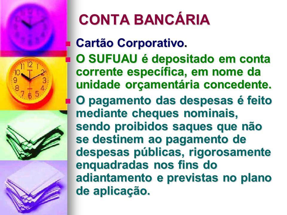 CONTA BANCÁRIA Cartão Corporativo. Cartão Corporativo. O SUFUAU é depositado em conta corrente específica, em nome da unidade orçamentária concedente.