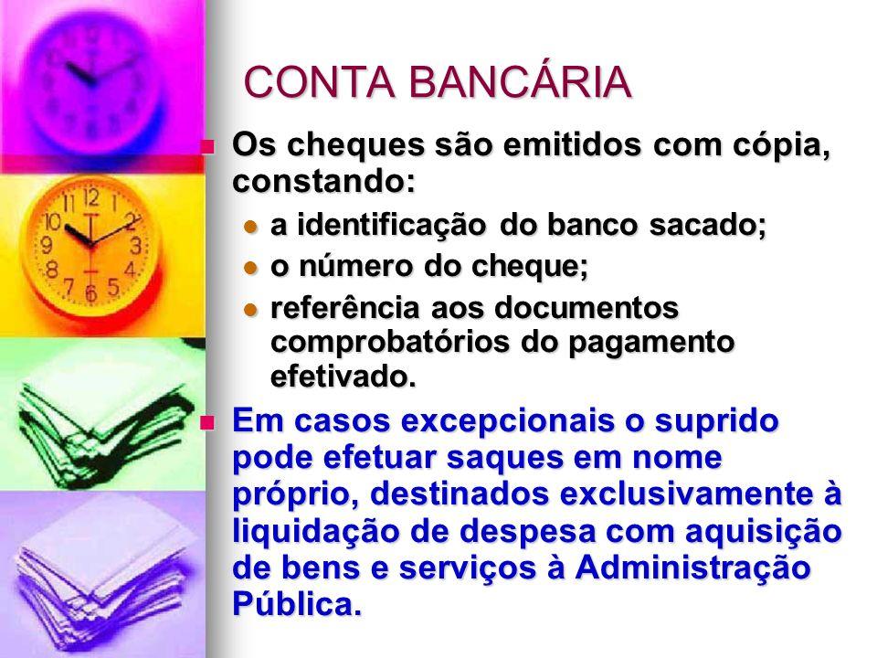 CONTA BANCÁRIA Os cheques são emitidos com cópia, constando: Os cheques são emitidos com cópia, constando: a identificação do banco sacado; a identifi