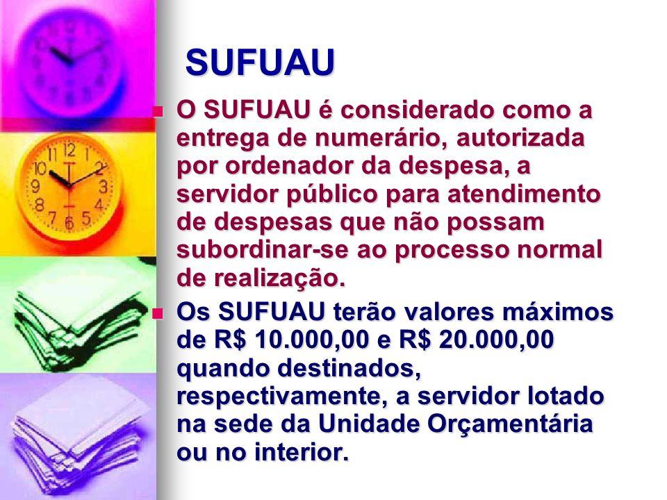 SUFUAU O SUFUAU é considerado como a entrega de numerário, autorizada por ordenador da despesa, a servidor público para atendimento de despesas que nã