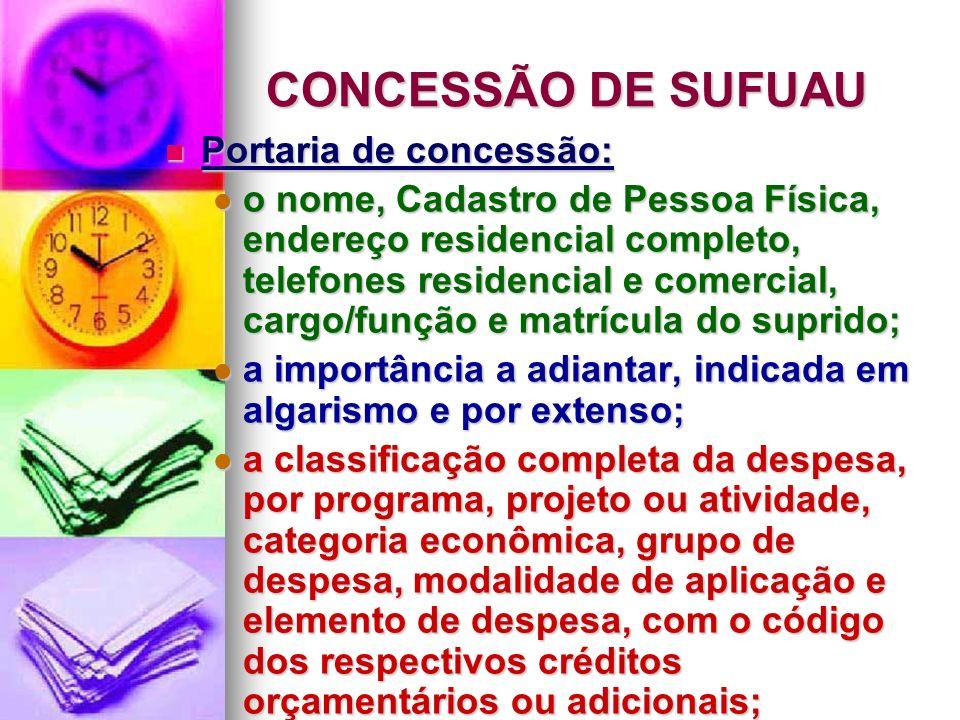 CONCESSÃO DE SUFUAU Portaria de concessão: Portaria de concessão: o nome, Cadastro de Pessoa Física, endereço residencial completo, telefones residenc