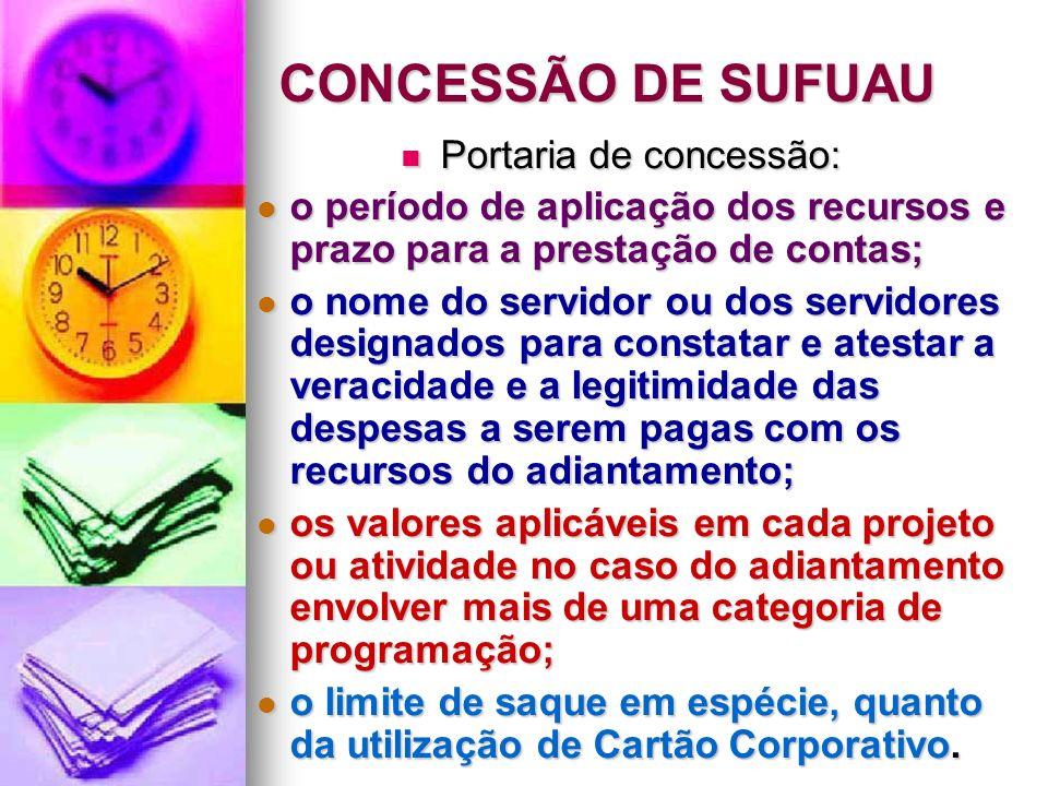 CONCESSÃO DE SUFUAU Portaria de concessão: Portaria de concessão: o período de aplicação dos recursos e prazo para a prestação de contas; o período de