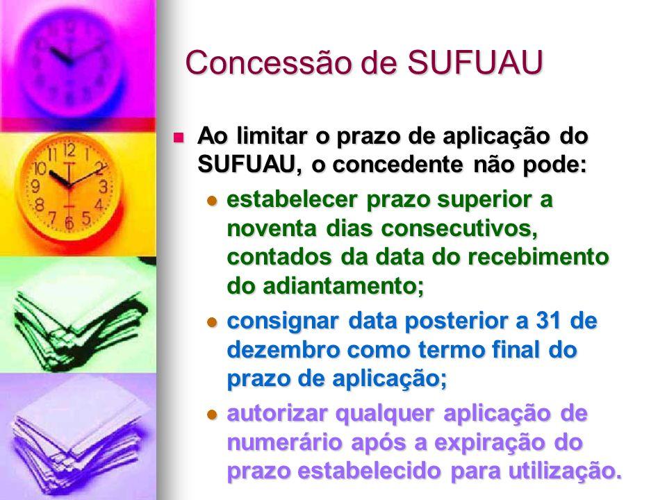 Concessão de SUFUAU Ao limitar o prazo de aplicação do SUFUAU, o concedente não pode: Ao limitar o prazo de aplicação do SUFUAU, o concedente não pode