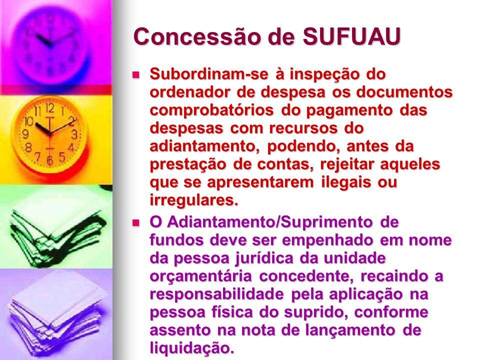 Concessão de SUFUAU Subordinam-se à inspeção do ordenador de despesa os documentos comprobatórios do pagamento das despesas com recursos do adiantamen