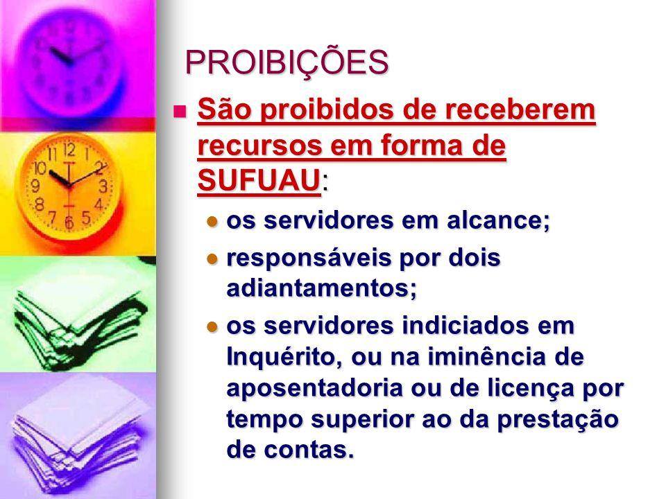 PROIBIÇÕES São proibidos de receberem recursos em forma de SUFUAU: São proibidos de receberem recursos em forma de SUFUAU: os servidores em alcance; o