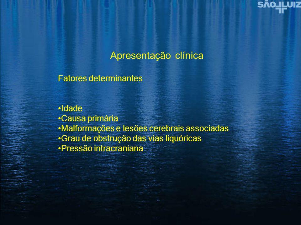 Apresentação clínica Fatores determinantes Idade Causa primária Malformações e lesões cerebrais associadas Grau de obstrução das vias liquóricas Press