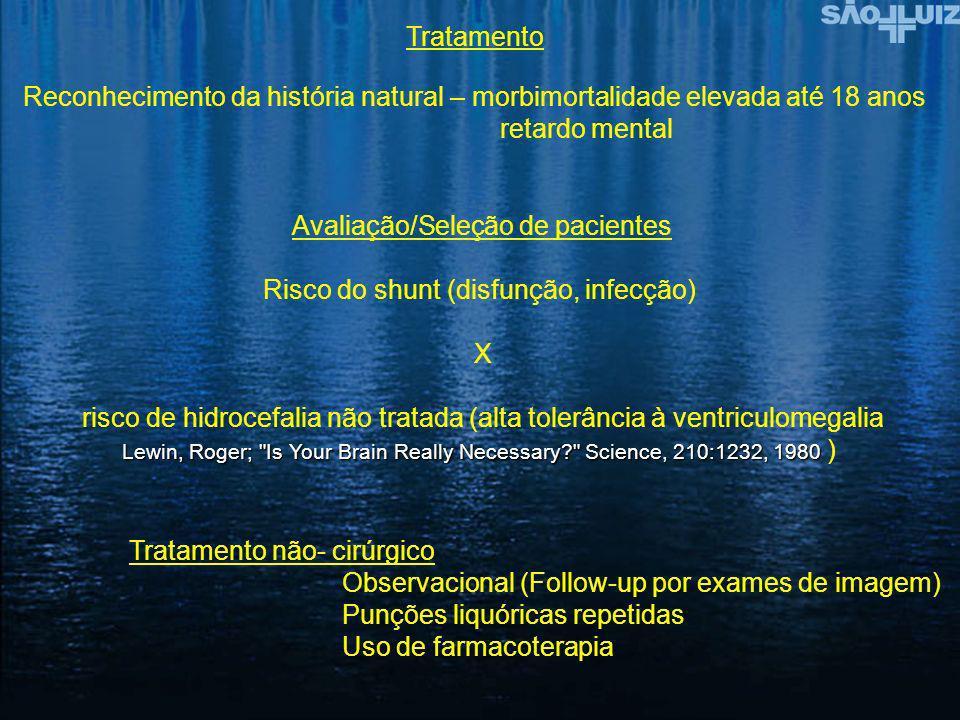 Tratamento Reconhecimento da história natural – morbimortalidade elevada até 18 anos retardo mental Avaliação/Seleção de pacientes Risco do shunt (dis