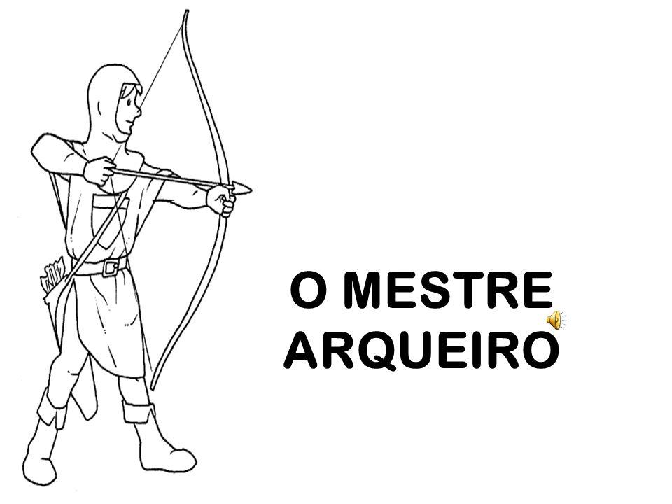 O MESTRE ARQUEIRO