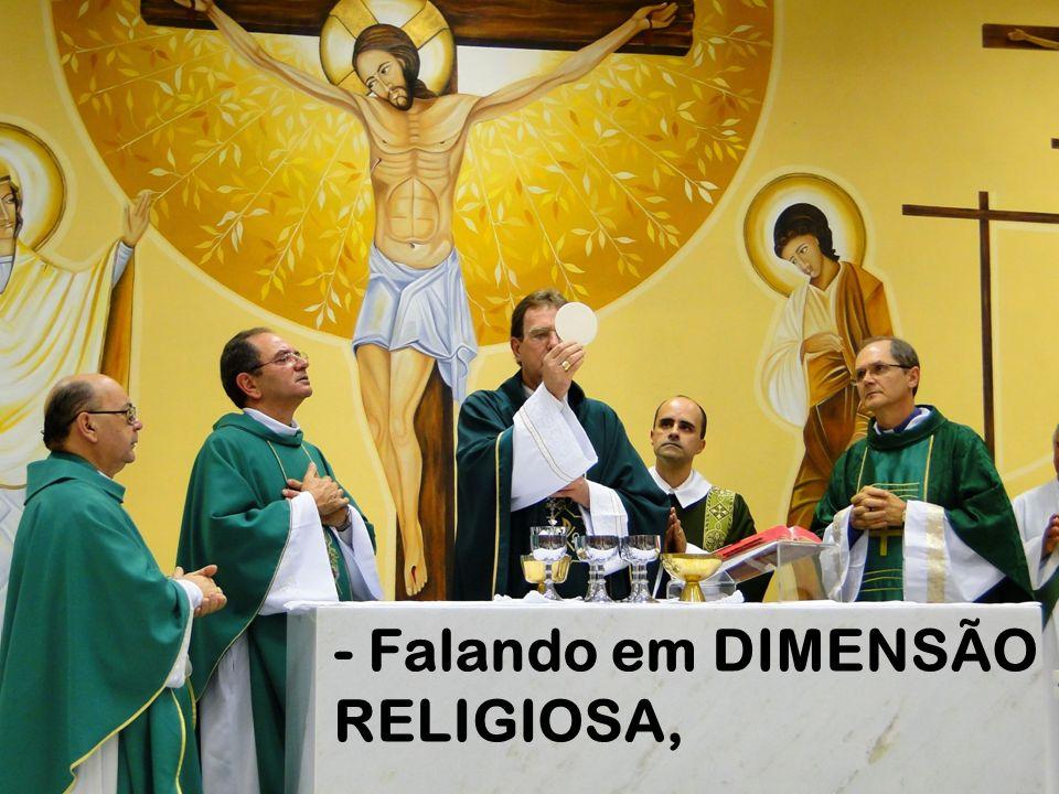 - Falando em DIMENSÃO RELIGIOSA,