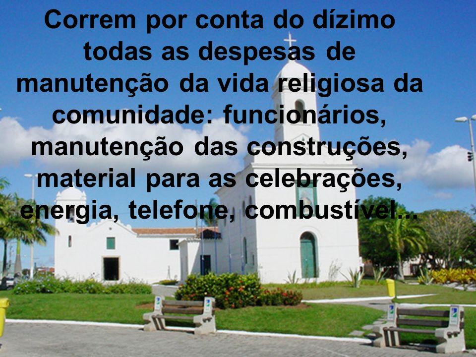 Correm por conta do dízimo todas as despesas de manutenção da vida religiosa da comunidade: funcionários, manutenção das construções, material para as