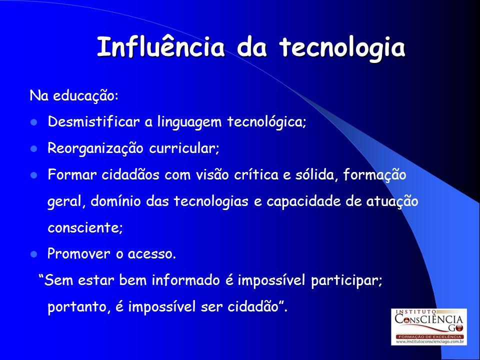 Na educação: Desmistificar a linguagem tecnológica; Reorganização curricular; Formar cidadãos com visão crítica e sólida, formação geral, domínio das