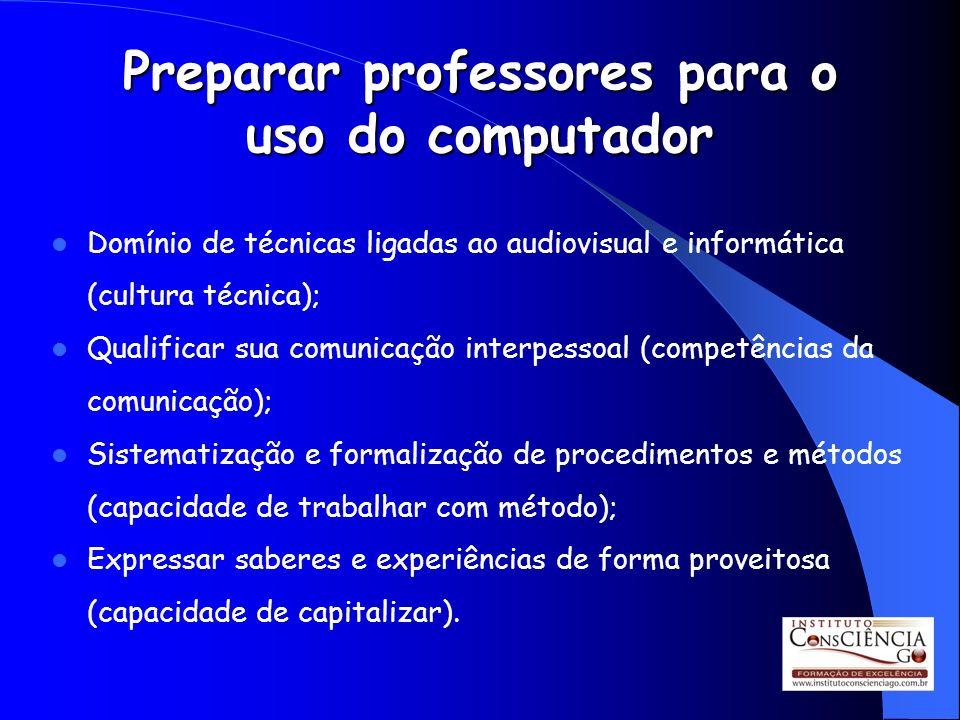 Preparar professores para o uso do computador Domínio de técnicas ligadas ao audiovisual e informática (cultura técnica); Qualificar sua comunicação i