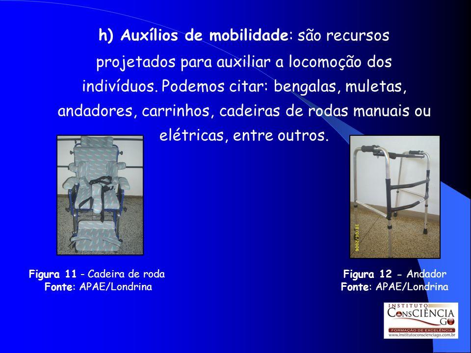 h) Auxílios de mobilidade: são recursos projetados para auxiliar a locomoção dos indivíduos. Podemos citar: bengalas, muletas, andadores, carrinhos, c