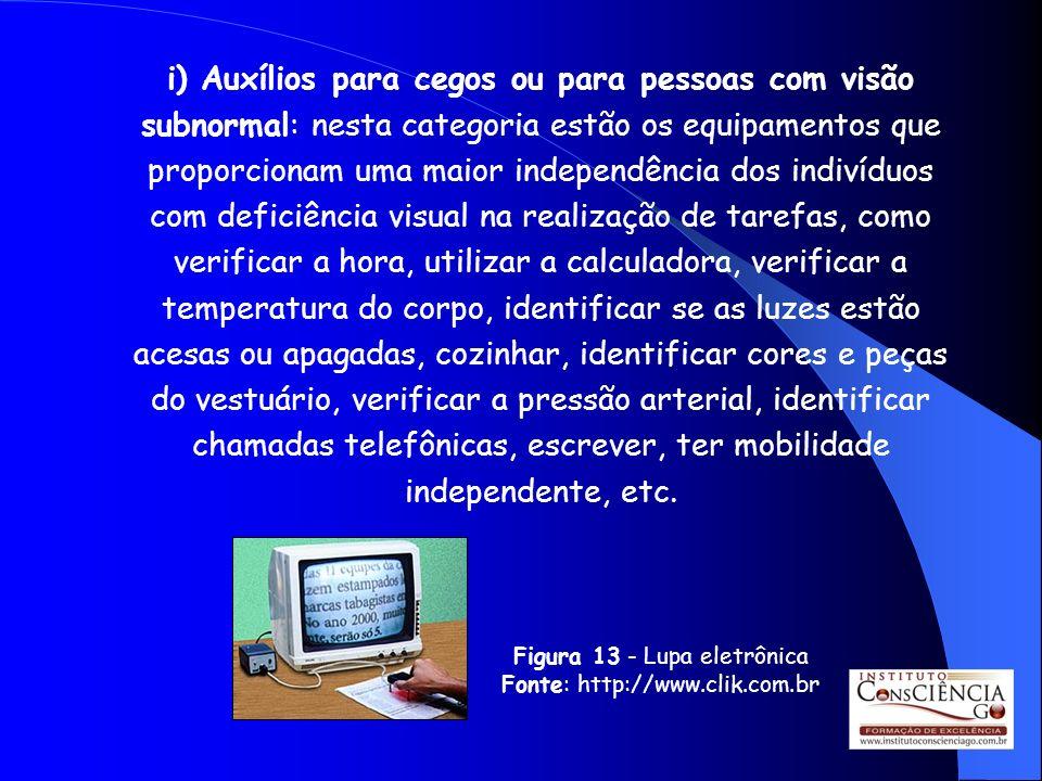 i) Auxílios para cegos ou para pessoas com visão subnormal: nesta categoria estão os equipamentos que proporcionam uma maior independência dos indivíd