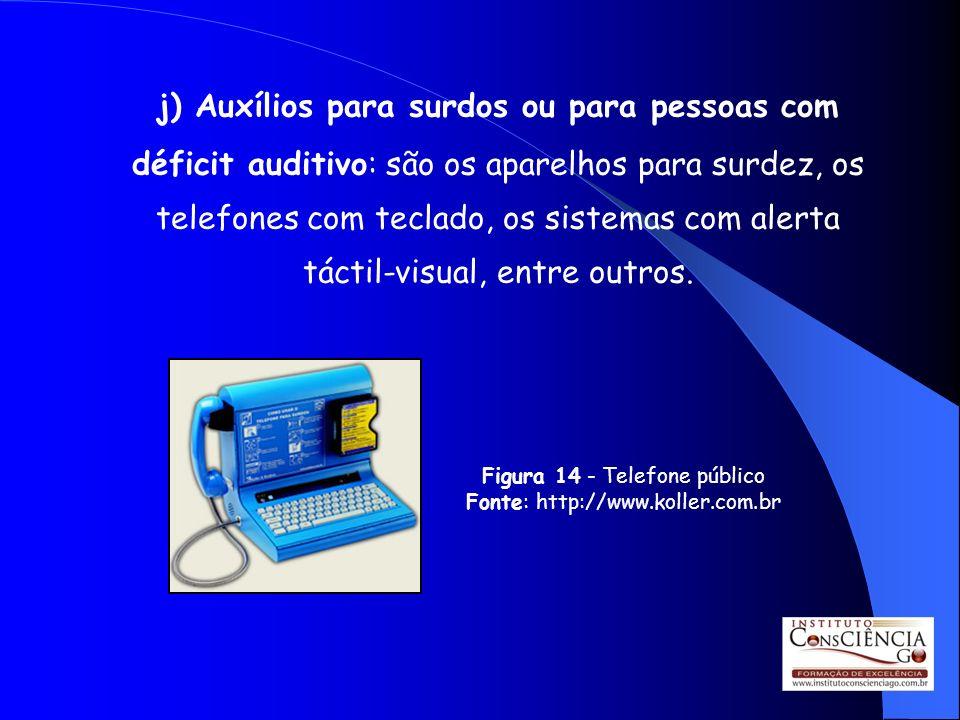 j) Auxílios para surdos ou para pessoas com déficit auditivo: são os aparelhos para surdez, os telefones com teclado, os sistemas com alerta táctil-vi