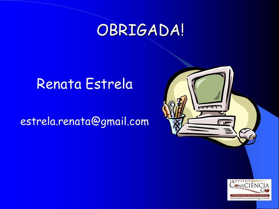 OBRIGADA! Renata Estrela estrela.renata@gmail.com