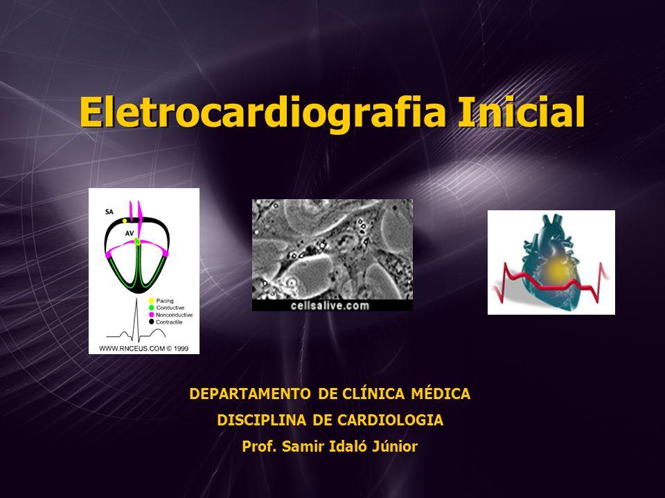 Eletrocardiografia Inicial DEPARTAMENTO DE CLÍNICA MÉDICA DISCIPLINA DE CARDIOLOGIA Prof.