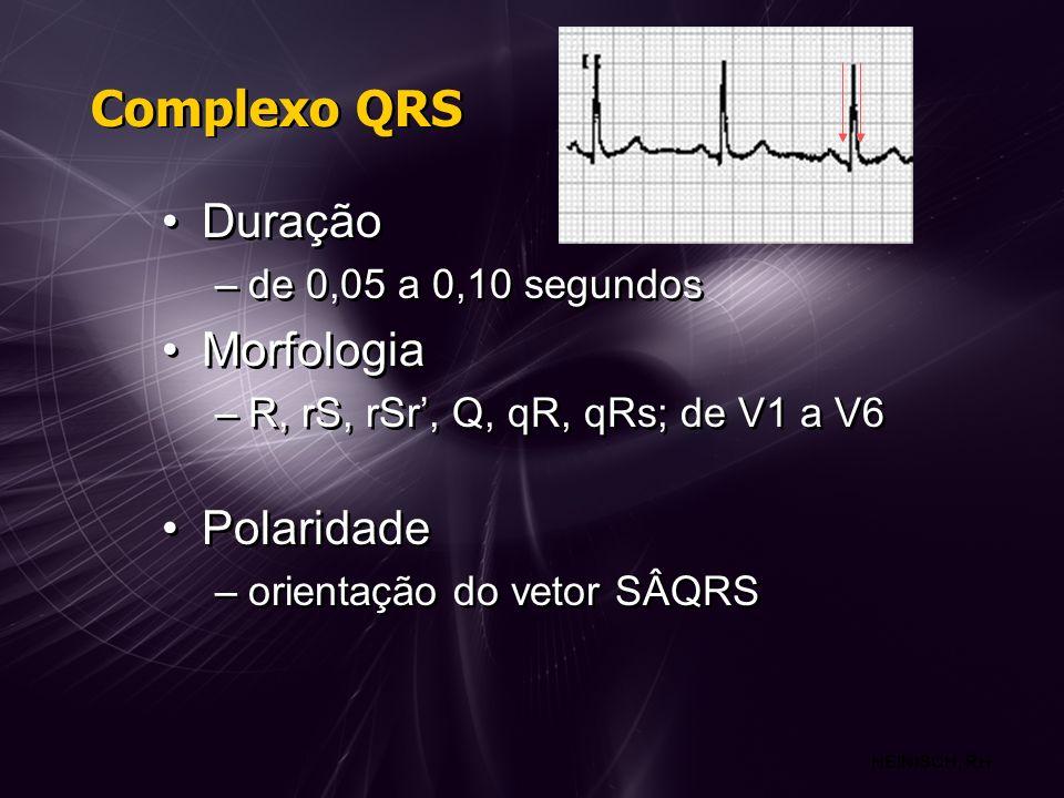 Complexo QRS Duração –de 0,05 a 0,10 segundos Morfologia –R, rS, rSr, Q, qR, qRs; de V1 a V6 Polaridade –orientação do vetor SÂQRS Duração –de 0,05 a 0,10 segundos Morfologia –R, rS, rSr, Q, qR, qRs; de V1 a V6 Polaridade –orientação do vetor SÂQRS HEINISCH, RH