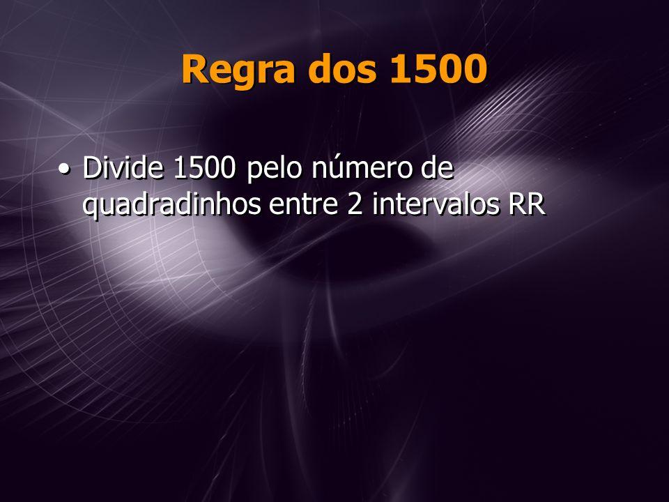 Regra dos 1500 Divide 1500 pelo número de quadradinhos entre 2 intervalos RR