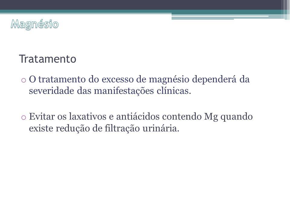 Tratamento o O tratamento do excesso de magnésio dependerá da severidade das manifestações clínicas.