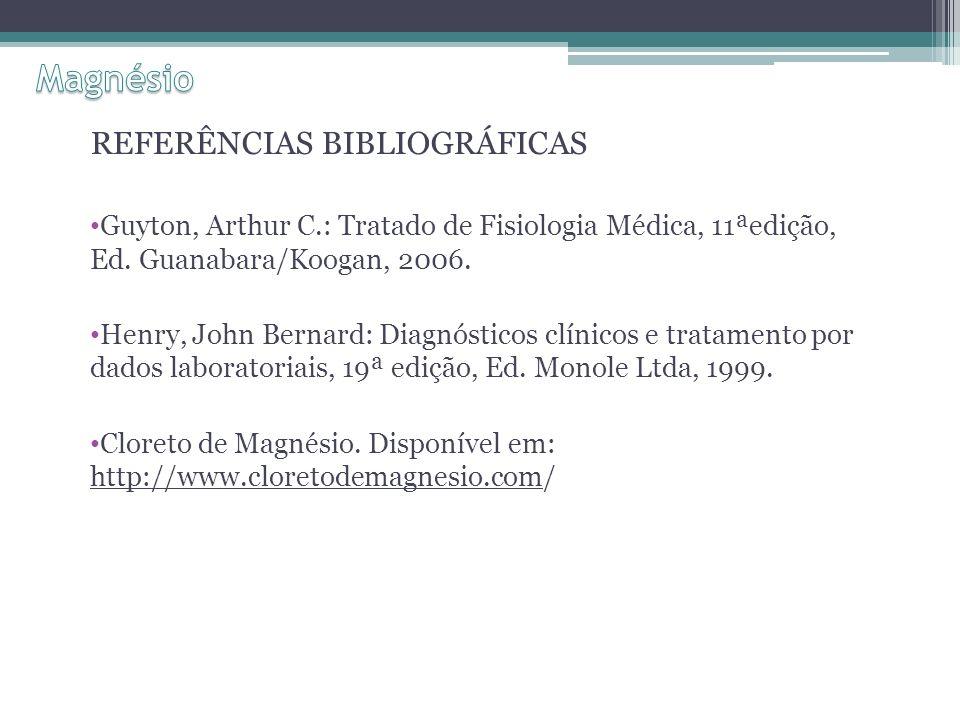 REFERÊNCIAS BIBLIOGRÁFICAS Guyton, Arthur C.: Tratado de Fisiologia Médica, 11ªedição, Ed.