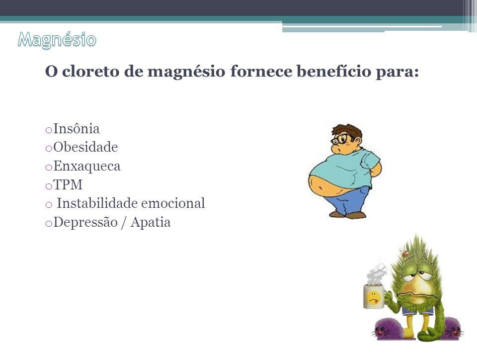 O cloreto de magnésio fornece benefício para: o Insônia o Obesidade o Enxaqueca o TPM o Instabilidade emocional o Depressão / Apatia