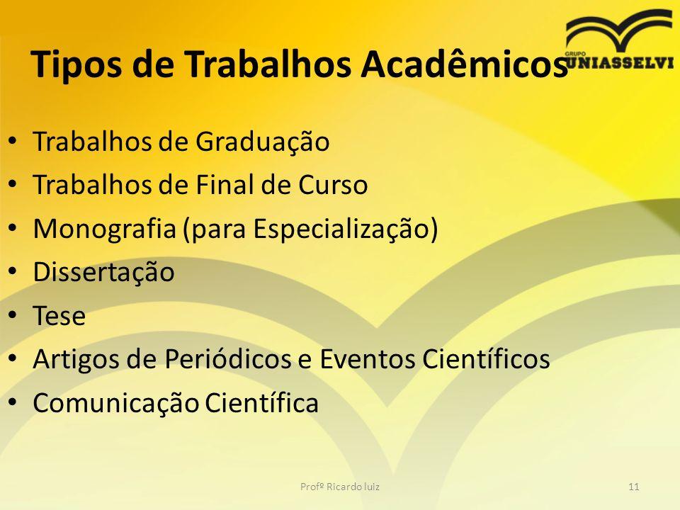Tipos de Trabalhos Acadêmicos Trabalhos de Graduação Trabalhos de Final de Curso Monografia (para Especialização) Dissertação Tese Artigos de Periódic