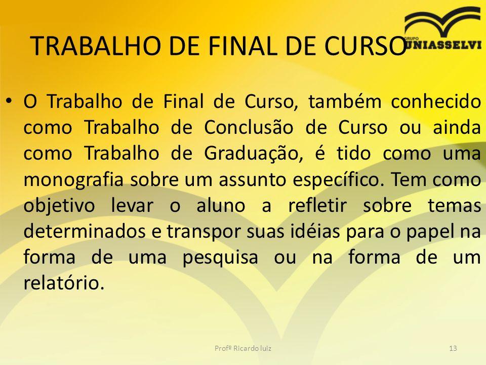 TRABALHO DE FINAL DE CURSO O Trabalho de Final de Curso, também conhecido como Trabalho de Conclusão de Curso ou ainda como Trabalho de Graduação, é t