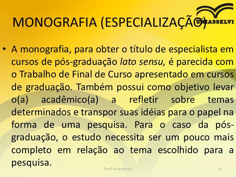 MONOGRAFIA (ESPECIALIZAÇÃO) A monografia, para obter o título de especialista em cursos de pós-graduação lato sensu, é parecida com o Trabalho de Fina
