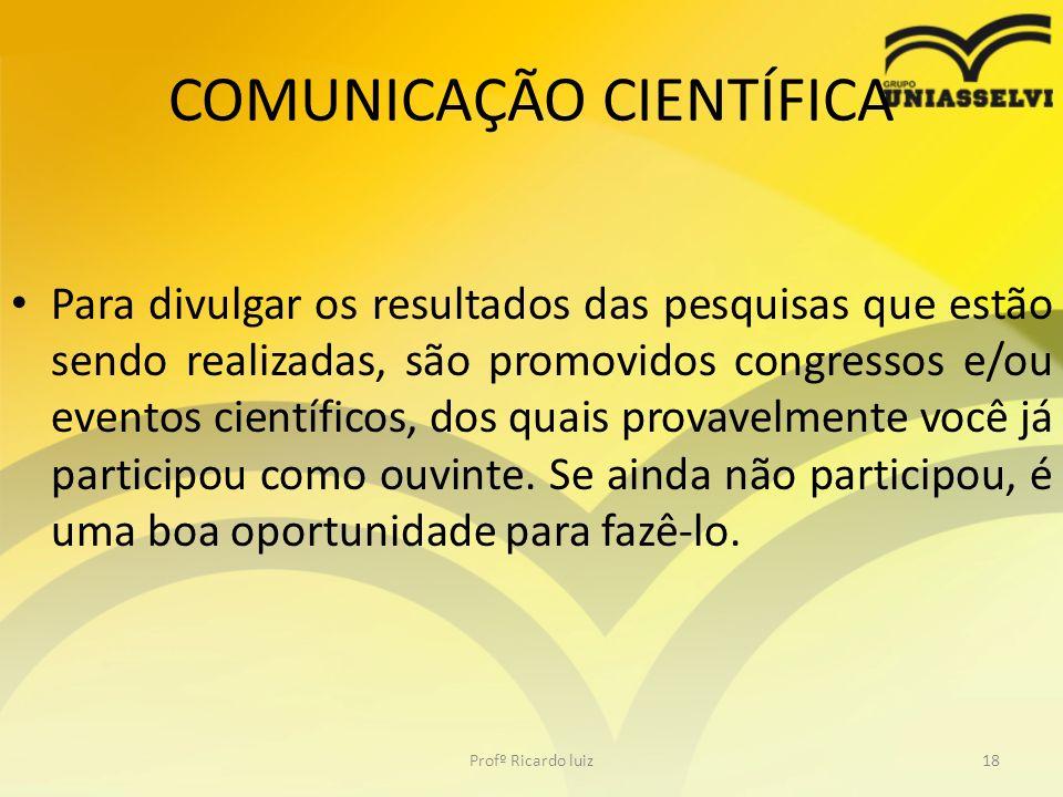 COMUNICAÇÃO CIENTÍFICA Para divulgar os resultados das pesquisas que estão sendo realizadas, são promovidos congressos e/ou eventos científicos, dos q