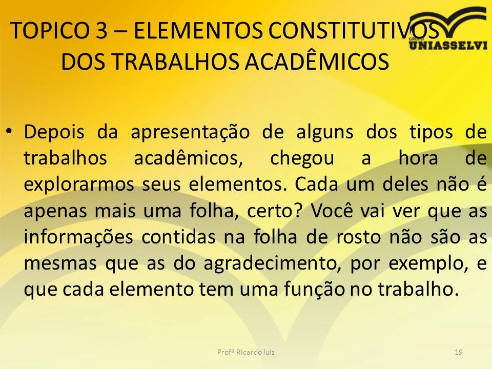 TOPICO 3 – ELEMENTOS CONSTITUTIVOS DOS TRABALHOS ACADÊMICOS Depois da apresentação de alguns dos tipos de trabalhos acadêmicos, chegou a hora de explo