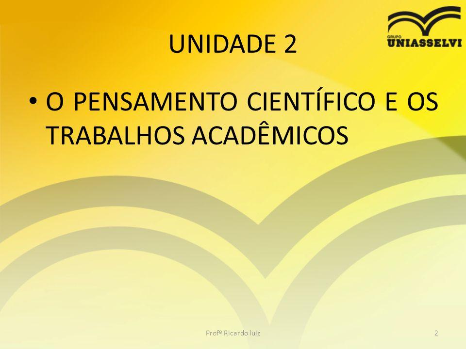 UNIDADE 2 O PENSAMENTO CIENTÍFICO E OS TRABALHOS ACADÊMICOS Profº Ricardo luiz2