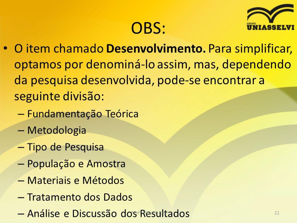 OBS: O item chamado Desenvolvimento. Para simplificar, optamos por denominá-lo assim, mas, dependendo da pesquisa desenvolvida, pode-se encontrar a se
