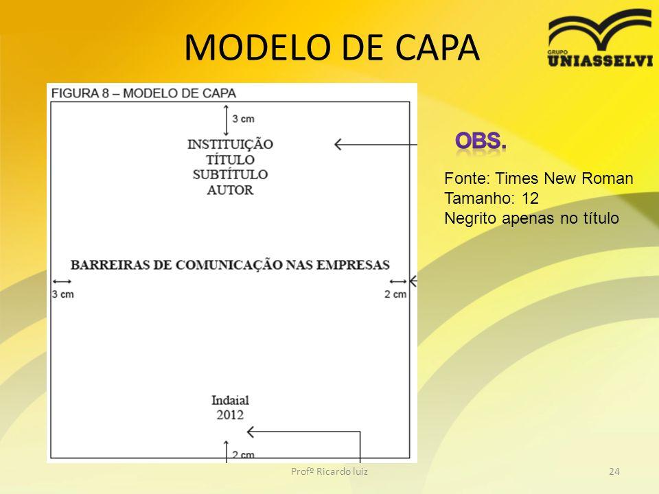 MODELO DE CAPA Profº Ricardo luiz24 Fonte: Times New Roman Tamanho: 12 Negrito apenas no título