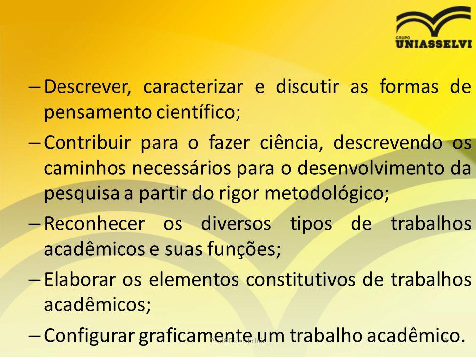 – Descrever, caracterizar e discutir as formas de pensamento científico; – Contribuir para o fazer ciência, descrevendo os caminhos necessários para o