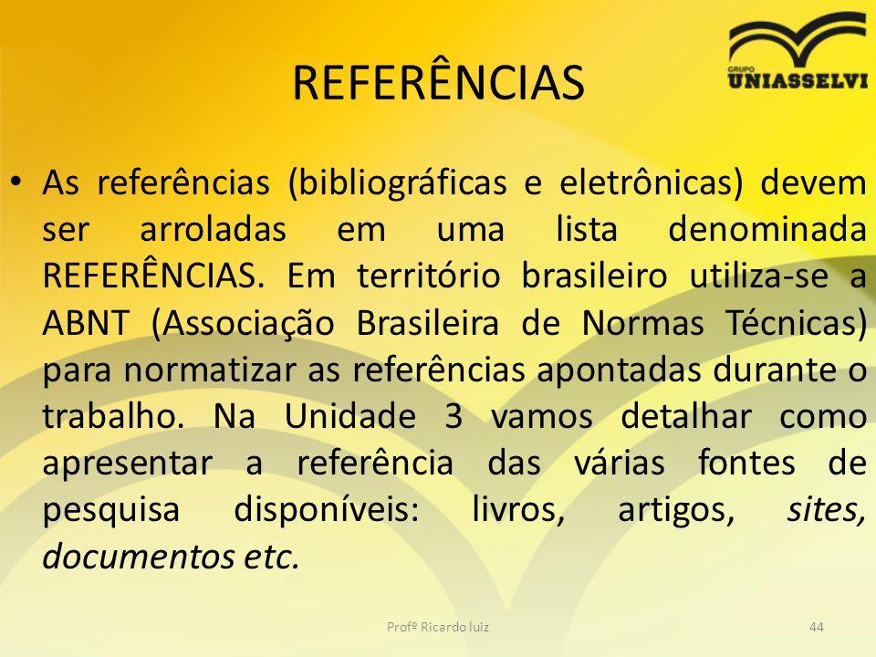 REFERÊNCIAS As referências (bibliográficas e eletrônicas) devem ser arroladas em uma lista denominada REFERÊNCIAS. Em território brasileiro utiliza-se