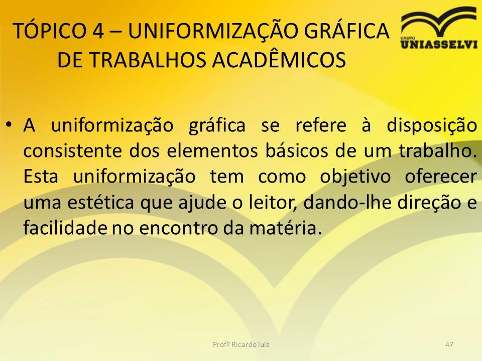 TÓPICO 4 – UNIFORMIZAÇÃO GRÁFICA DE TRABALHOS ACADÊMICOS A uniformização gráfica se refere à disposição consistente dos elementos básicos de um trabal