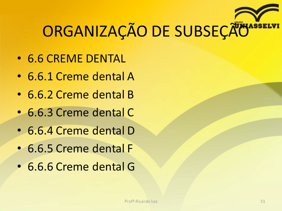 6.6 CREME DENTAL 6.6.1 Creme dental A 6.6.2 Creme dental B 6.6.3 Creme dental C 6.6.4 Creme dental D 6.6.5 Creme dental F 6.6.6 Creme dental G Profº R