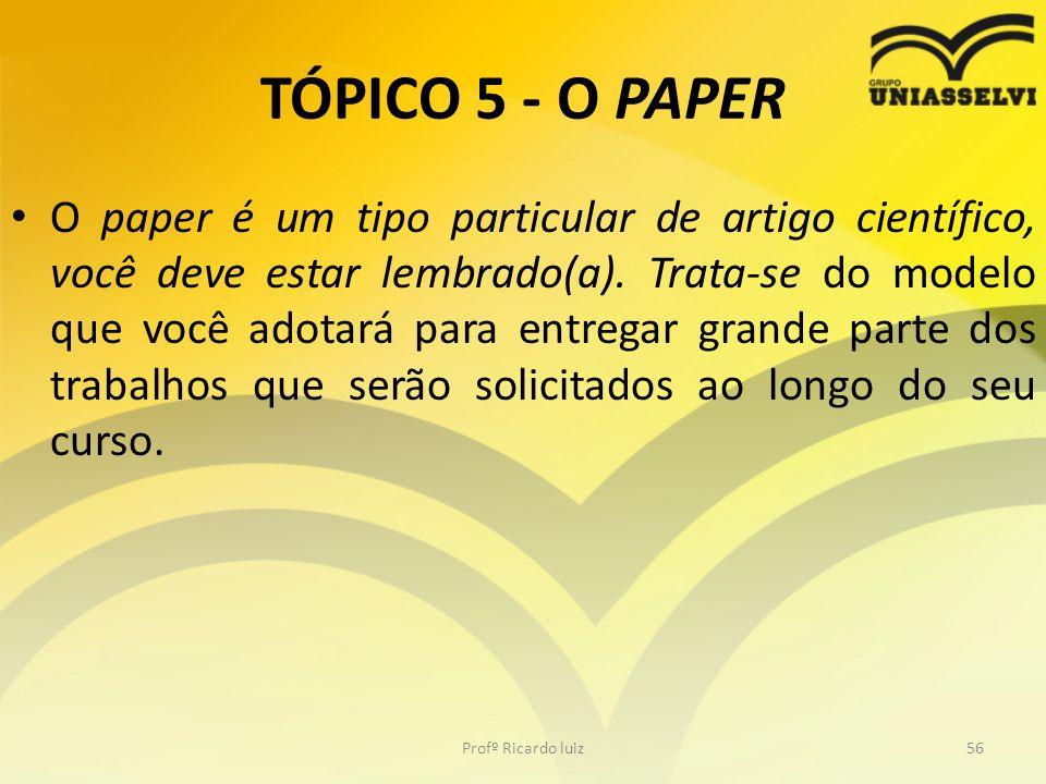 TÓPICO 5 - O PAPER O paper é um tipo particular de artigo científico, você deve estar lembrado(a). Trata-se do modelo que você adotará para entregar g