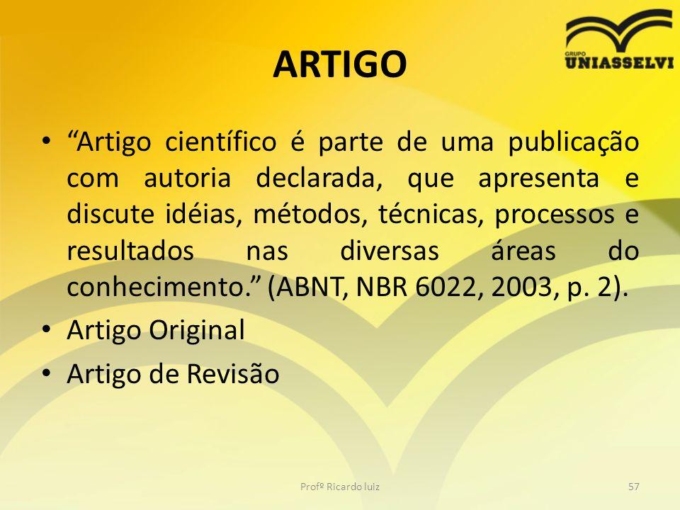 ARTIGO Artigo científico é parte de uma publicação com autoria declarada, que apresenta e discute idéias, métodos, técnicas, processos e resultados na
