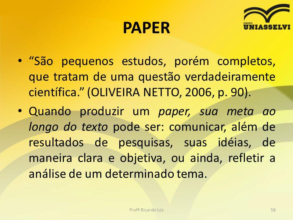 PAPER São pequenos estudos, porém completos, que tratam de uma questão verdadeiramente científica. (OLIVEIRA NETTO, 2006, p. 90). Quando produzir um p