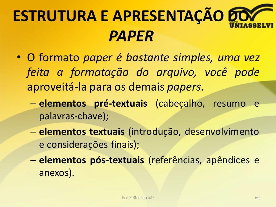 ESTRUTURA E APRESENTAÇÃO DO PAPER O formato paper é bastante simples, uma vez feita a formatação do arquivo, você pode aproveitá-la para os demais pap