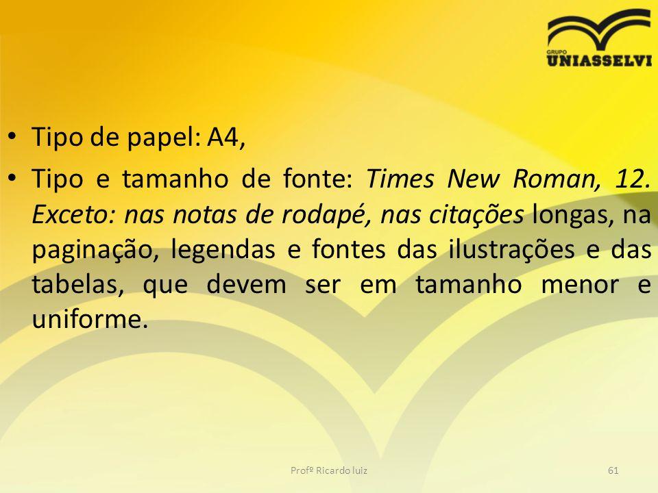 Tipo de papel: A4, Tipo e tamanho de fonte: Times New Roman, 12. Exceto: nas notas de rodapé, nas citações longas, na paginação, legendas e fontes das